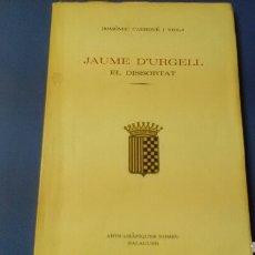 Libros de segunda mano: JAUME D' URGELL EL DISSORTAT .DOMÈNEC CARROVÉ I VIOLA ED.ROMEU - BALAGUER. Lote 127152532