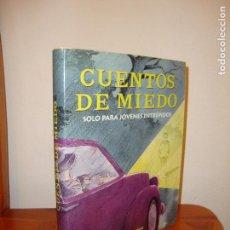 Libros de segunda mano: CUENTOS DE MIEDO. SOLO PARA JÓVENES INTRÉPIDOS - EDITORIAL JUVENTUD, MUY BUEN ESTADO. Lote 127163171