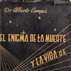 Libros de segunda mano: ALBERTO CAMPOS . EL ENIGMA DE LA MUERTE Y LA VIDA DE ULTRATUMBA (MÉXICO, 1957). Lote 127228559