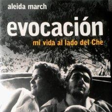 Libros de segunda mano: EVOCACIÓN. MI VIDA AL LADO DEL CHE. ALEIDA MARCH.. Lote 127305723