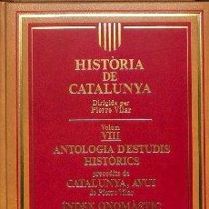 Libros de segunda mano: HISTÒRIA DE CATALUNYA, VOLUM VIII: ANTOLOGIA D'ESTUDIS HISTÒRICS PRECEDITS DE CATALUNYA, AVUI. ÍN. Lote 106229083