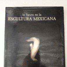 Libros de segunda mano: LA FIGURA EN LA ESCULTURA MEXICANA. LILY KASSNER. BANCRECER. IMPRENTA MADERO. MÉXICO, 1986. Lote 127459487