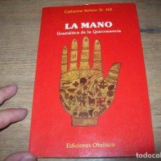 Libros de segunda mano: LA MANO .GRÁMATICA DE LA QUIROMANCIA. CATHERINE ASHTON. EDICIONES OBELISCO. 1ª EDICIÓN 1987. FOTOS.. Lote 127468411