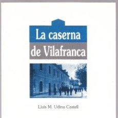 Libros de segunda mano: LA CASERNA DE VILAFRANCA PENEDES - UDINA CASTELL - 1994. Lote 127488323