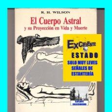Libros de segunda mano: EL CUERPO ASTRAL Y SU PROYECCIÓN EN VIDA Y MUERTE - R. H. WILSON - EDICIONES DOBLE - R - EXCELENTE. Lote 127502715