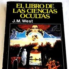 Libros de segunda mano: EL LIBRO DE LAS CIENCIAS OCULTAS; J.M. WEST - PRODUCCIONES EDITORIALES 1980. Lote 127518795