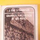 Libros de segunda mano: J. ERIC THOMPSON: GRANDEZA Y DECADENCIA DE LOS MAYAS. Lote 127548519