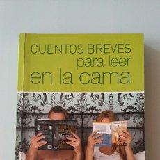 Libros de segunda mano: CUENTOS BREVES PARA LEER EN LA CAMA. VARIOS AUTORES. 2010. Lote 127566956