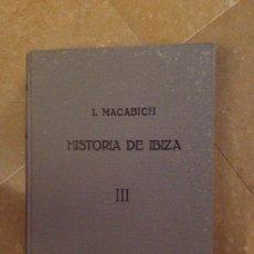 Libros de segunda mano: HISTORIA DE IBIZA. VOLUMEN III (ISIDORO MACABICH) EDITORIAL DAEDALUS. Lote 127577739
