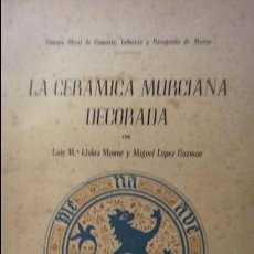 Libros de segunda mano: LA CERAMICA MURCIANA DECORADA. LUIS Mª LLUBIÁ MUNNÉ Y MIGUEL LÓPEZ GUZMAN. Lote 127578067