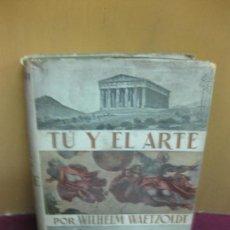 Libros de segunda mano: TU Y EL ARTE. INTRODUCCION A LA CONTEMPLACION ARTISTICA Y A LA HISTORIA DEL ARTE., W. WAETZOLDT. . Lote 127656915