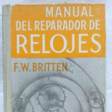 Libros de segunda mano: MANUAL DEL REPARADOR DE RELOJES. POR F.W. BRITTEN. ED. GUSTAVO GILI, 1958.. Lote 127737623