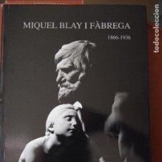 Livres d'occasion: MIQUEL BLAY I FÀBREGA 1866 - 1936. L'ESCULTURA DEL SENTIMIENTO.. Lote 134944815