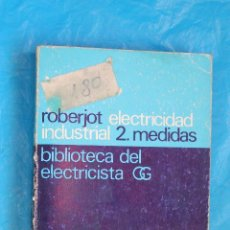 Libros de segunda mano: ROBERJOT, ELECTRICIDAD INDUSTRIAL 2. MEDIDAS, BIBLIOTECA DEL ELECTRICISTA,EDI GUSTAVO GILI 1974. Lote 127749639