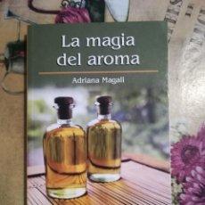 Libros de segunda mano: LA MAGIA DEL AROMA - ADRIANA MAGALI. Lote 127767843