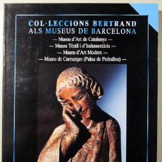 Libros de segunda mano: COL·LECCIONS BERTRAND ALS MUSEUS DE BARCELONA - BARCELONA 1985 - MOLT IL·LUSTRAT. Lote 127805690