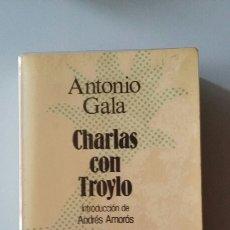 Libros de segunda mano: CHARLAS CON TROYLO. ANTONIO GALA. 1987.. Lote 127859832