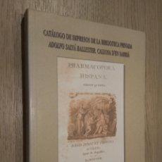 Libros de segunda mano: CATALOGO DE IMPRESOS DE LA BIBLIOTECA PRIVADA. ADOLFO SALVA BALLESTER. CALLOSA D'EN SARRIA. . Lote 127890595