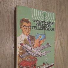 Libros de segunda mano: COMO CONSTRUIR OBJETOS TELEDIRIGIDOS. PABLO STONE 1977. RODEGAR. Lote 127891123