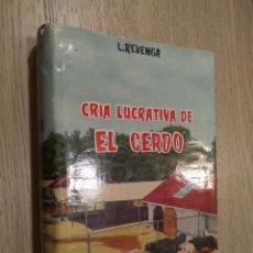 Libros de segunda mano: L. REVENGA: CRIA LUCRATIVA DE EL CERDO.. Lote 127891127