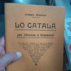 Libros de segunda mano: LO CATALÀ IDIOMA O DIALECTE!? FACSÍMIL 1905 CATALANISMO. Lote 127919531