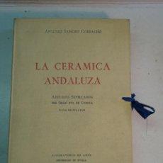 Libros de segunda mano: ANTONIO SANCHO CORBACHO: LA CERÁMICA ANDALUZA. AZULEJOS SEVILLANOS DEL S. XVI DE CUENCA.CASA PILATOS. Lote 127930699