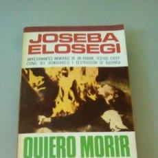 Libros de segunda mano: QUIERO MORIR POR ALGO.- JOSEBA ELOSEGI. Lote 127932863