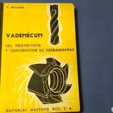 Libros de segunda mano: VADEMÉCUM DEL PROYECTISTA Y CONSTRUCTOR DE HERRAMIENTAS .P.MILLAND ED. GUSTAVO GILI S.A.. Lote 127943747