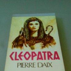 Libros de segunda mano: CLEOPATRA.- PIERRE DAIX. Lote 128097827