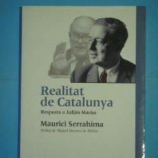 Libros de segunda mano: REALITAT DE CATALUNYA, RESPOSTA A JULIAN MARIAS - MAURICI SERRAHIMA - EDITORIAL PROA. 2002, 1ª EDIC.. Lote 128221855