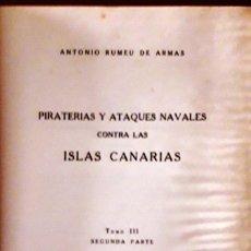 Libros de segunda mano: PIRATERÍAS Y ATAQUES NAVALES CONTRA LAS ISLAS CANARIAS. T III 2ªPTE. (RUMEU DE ARMAS 1950) DAÑADO. Lote 128271767
