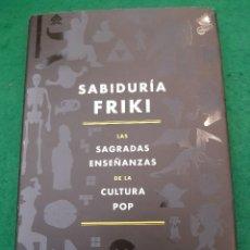 Libros de segunda mano: SABIDURÍA FRIKI. LAS SAGRADAS ENSEÑANZAS DE LA CULTURA POP- EDITADO POR STEPHEN H.SEGAL. Lote 128327507