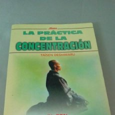 Libros de segunda mano: LA PRACTICA DE LA CONCENTRACIÓN.- TAÏSEN DESHIMARU. Lote 128354771