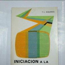 Libros de segunda mano: INICIACIÓN A LA TV EN COLOR. T.L. SQUIRES. EDITORIAL PARANINFO. TDK348. Lote 128413383