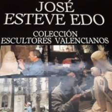Libros de segunda mano: CATÁLOGO JOSE ESTEVE EDO COLECCIÓN ESCULTORES VALENCIANOS. Lote 128451144