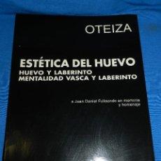 Libros de segunda mano: (M) OTEIZA - ESTETICA DEL HUEVO , HUEVO Y LABERINTO , MENTALIDAD VASCA Y LABERINTO , JUAN FULLAONDO. Lote 128458231