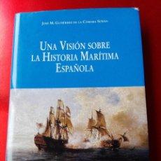 Libros de segunda mano: LIBRO-UNA VISIÓN DE LA HISTORIA MARÍTIMA ESPAÑOLA-JOSÉ M. GUTIERREZ DE LA CÁMARA SEÑIÁN-NAVANTIA-. Lote 128579363
