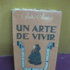 Libros de segunda mano: UN ARTE DE VIVIR. ANDRE MAUROIS. SOCIEDAD GENERAL ESPAÑOLA DE LIBRERIA 1942. Lote 128667843