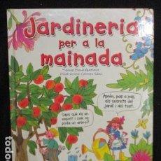 Libros de segunda mano: JARDINERIA PER A LA MAINADA. ELENA APAOLAZA (TEXTO) Y CARMEN SÁEZ . . Lote 128687791