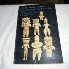 Libros de segunda mano: LA POBLACION DE AMERICA LATINA DESDE LOS TIEMPOS PRECOLOMBINOS AL AÑO 2000.NICOLAS SANCHEZ ALBORNOZ.. Lote 128729095