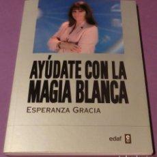 Libros de segunda mano: AYÚDATE CON LA MAGIA BLANCA - ESPERANZA GRACIA (LIBRO COMO NUEVO) [5 SEGUIMIENTOS AL LIBRO]. Lote 128756519
