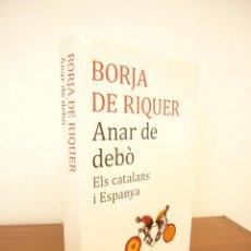 Livres d'occasion: BORJA DE RIQUER: ANAR DE DEBÓ. ELS CATALANS I ESPANYA (ROSA DELS VENTS, 2016) DEDICAT PER L'AUTOR. Lote 128792979