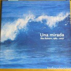 Libros de segunda mano: UNA MIRADA. ILLES BALEARS 1982-2007. 125 ANYS DE SA NOSTRA, CAIXA DE BALEARS, MALLORCA. Lote 128796503