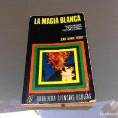 Libros de segunda mano: JEAN MARIE PLOUX. LA MAGIA BLANCA. ILUSIONISMO, FAQUIRISMO, CURANDERISMO. ED. BRUGUERA, 1974. Lote 128819723