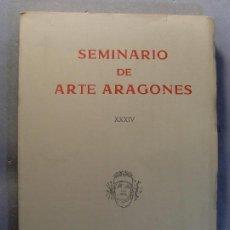 Libros de segunda mano: SEMINARIO DE ARTE ARAGONÉS XXXIV / 1981. INSTITUCIÓN FERNANDO EL CATÓLICO. Lote 128832223