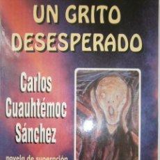 Libros de segunda mano: UN GRITO DESESPERADO CARLO CUAUHTEMOC SANCHEZ SELECTAS DIAMANTE 1995. Lote 128832971