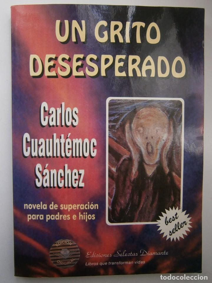 Libros de segunda mano: UN GRITO DESESPERADO Carlo Cuauhtemoc Sanchez Selectas Diamante 1995 - Foto 4 - 128832971