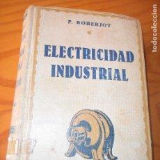 Libros de segunda mano: ELEMENTOS DE ELECTRICIDAD INDUSTRIAL TOMO 1: GENERALIDADES- P. ROBERJOT- ED. GUSTAVO GILI 1939- . Lote 128954327