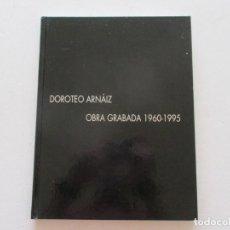 Libros de segunda mano: SILVIA LONGUEIRA, LUCIEN CURZI (TEXT.) DOROTEO ARNÁIZ: OBRA GRABADA. 1960-1995. RMT87169. Lote 129006091