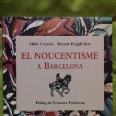 Libros de segunda mano: EL NOUCENTISME A BARCELONA. ALEIX CATASÚS, BERNAT PUIGDOLLERS. AJUNTAMENT DE BARCELONA, 2016.. Lote 129032807